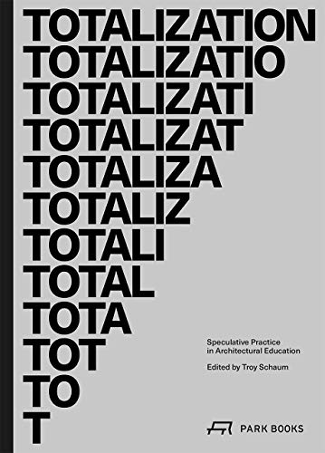 Totalization: Speculative Practice in Architectural Education: 3
