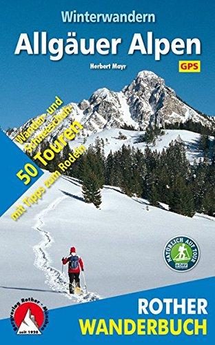 Winterwandern Allgäuer Alpen: 50 Wander- und Schneeschuhtouren mit Tipps zum Rodeln (Rother Wanderbuch)