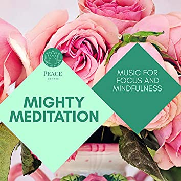Mighty Meditation - Music For Focus And Mindfulness