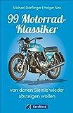 Nachschlagewerk Motorrad Klassiker: 99 Motorrad-Klassiker, von denen Sie nie wieder absteigen...