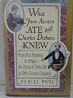 What Jane Austen Ate and Charles Dickens Knew: From Fox Hunting to Whist-The Facts of Daily Life Innineteenth-Century England