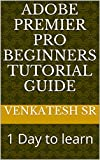 Adobe premier pro beginners tutorial guide: 1 Day to learn (English Edition)