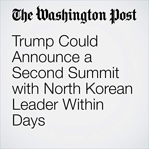 Trump Could Announce a Second Summit with North Korean Leader Within Days audiobook cover art