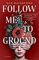 Follow Me to Ground: A Novel