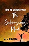 How to Understand The Subconscious Mind: Unlock, Unleash, and Let it Transform You! (Kenosis Books - Be the Best YOU: Self Improvement Series! Book 2) (English Edition)