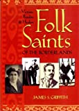 Folk Saints of the Borderlands: Victims, Bandits, and Healers by James S. Griffith (2003-11-02)
