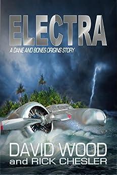 Electra: A Dane and Bones Origins Story (The Dane And Bones Origins Series Book 6) by [David Wood, Rick Chesler]