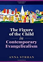 The Figure of the Child in Contemporary Evangelicalism