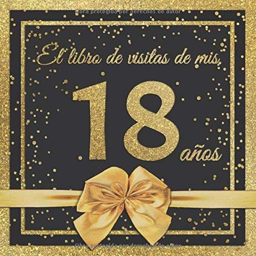 El Libro de Visitas de mis 18 años: Feliz 18 Cumpleaños - El Libro de Visitas para Fiesta de Cumpleaños - 21 x 21cm - 100 Páginas para Felicidades, ... Palabras de los Invitados - Tema: Arco dorado