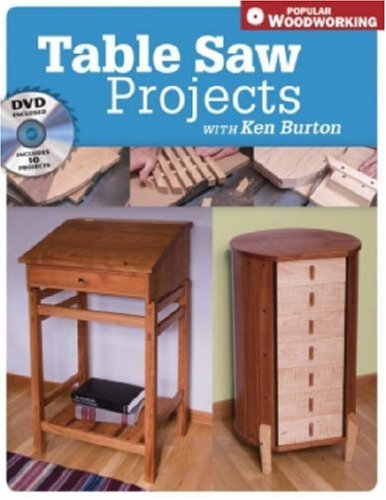 Table Saw Projects with Ken Burton (Popular Woodworking)
