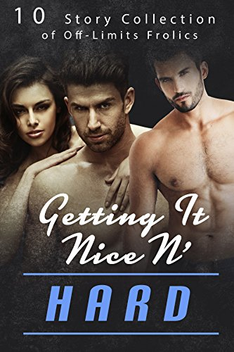 Getting It Nice N' Hard (10 Story Collection of Off-Limits Frolics) (English Edition)