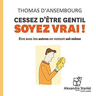 Cessez d'être gentil, soyez vrai !                   Written by:                                                                                                                                 Thomas d'Ansembourg                               Narrated by:                                                                                                                                 Thomas d'Ansembourg                      Length: 1 hr and 19 mins     15 ratings     Overall 4.7