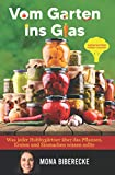 Vom Garten ins Glas: Lebensmittel haltbar machen - Was jeder Hobbygrtner ber das Pflanzen, Ernten und Einmachen wissen sollte