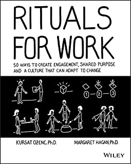 Rituals for Work: 50 Ways to Create Engagement, Shared Purpose, and a Culture that Can Adapt to Change