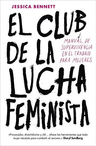 El Club de la Lucha Feminista: Manual de supervivencia en el trabajo para mujeres eBook: Bennett, Jessica: Amazon.es: Tienda Kindle