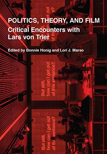 Honig, B: Politics, Theory, and Film: Critical Encounters with Lars Von Trier