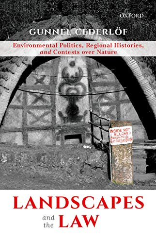 Landscapes and the law : environmental politics, regional histories, and contests over nature