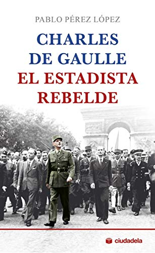 Charles De Gaulle, El Estadista rebelde (Ciudadela)