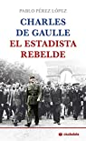 Charles De Gaulle, el estadista rebelde.