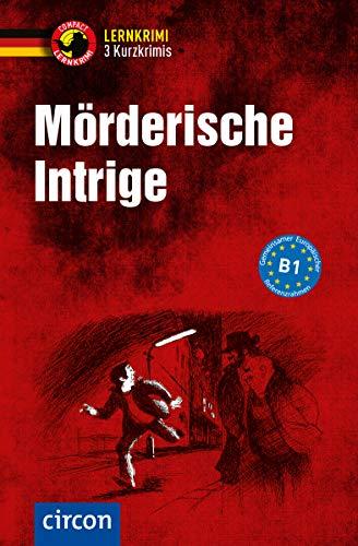Mörderische Intrige: Deutsch als Fremdsprache (DaF) B1 (Compact Lernkrimi - Kurzkrimis)