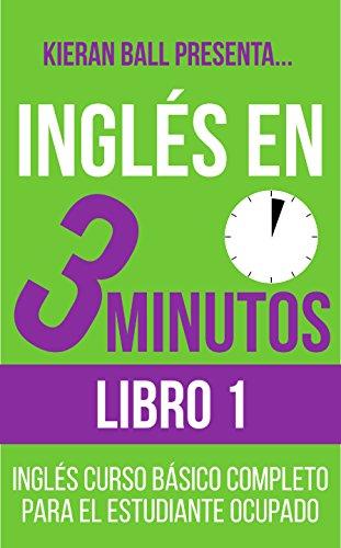 Inglés en 3 minutos - Libro 1: Inglés curso básico completo para ...