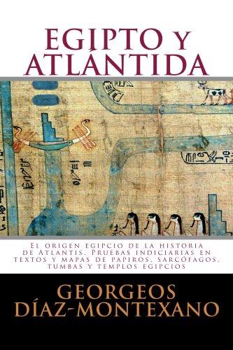EGIPTO y ATLÁNTIDA. El origen egipcio de la historia de Atlantis.: Pruebas indiciarias en textos y mapas de papiros, sarcófagos, tumbas y templos egipcios (Atlantología Histórico-Científica nº 4)