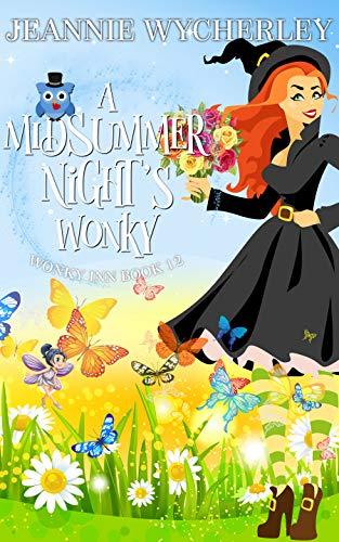 A Midsummer Night's Wonky: A Cozy Witch Mystery (Wonky Inn Book 12) by [Jeannie Wycherley]