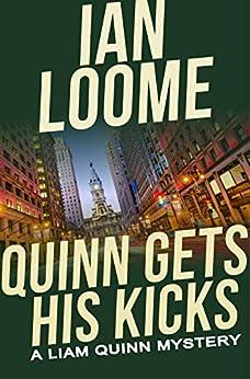 Quinn Gets His Kicks (Liam Quinn Mysteries Book 2) by [Ian Loome]