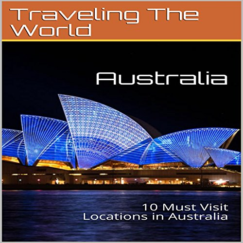 Australia: 10 Must Visit Locations in Australia audiobook cover art