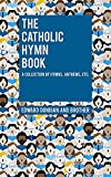 The Catholic Hymn Book: A Collection of Hymns, Anthems, Etc. (English Edition)