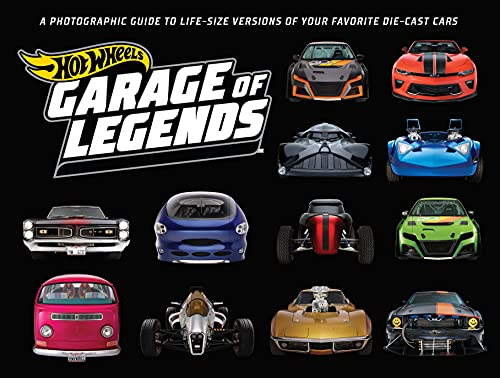 Hot Wheels: Garage of Legends: A Photographic Guide to 75+ Life-Size Versions of Your Favorite Die-cast Vehicles — from the classic Twin Mill to the Star Wars X-Wing Carship (English Edition)