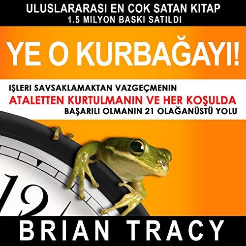 Ye o kurbağayı! [Eat that frog!] Audiobook By Brian Tracy cover art