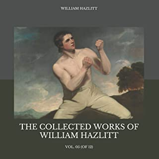 The Collected Works of William Hazlitt: Vol. 05 (of 12)