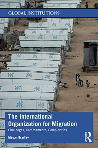 Compare Textbook Prices for The International Organization for Migration Global Institutions 1 Edition ISBN 9781138818965 by Bradley, Megan