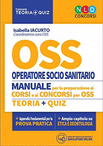 OSS. Operatore socio sanitario. Manuale per la preparazione ai corsi e ai concorsi. Teoria-Quiz. Con simulatore online