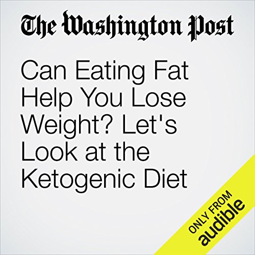 Can Eating Fat Help You Lose Weight? Let's Look at the Ketogenic Diet audiobook cover art