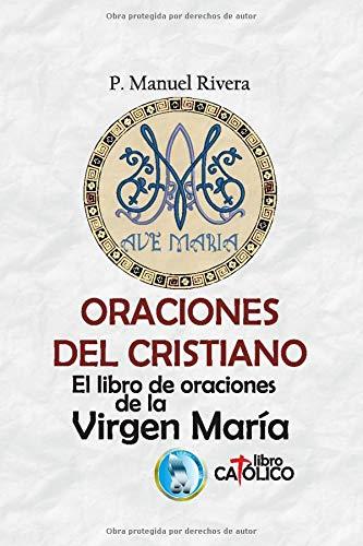 ORACIONES DEL CRISTIANO El libro de oraciones de la Virgen María