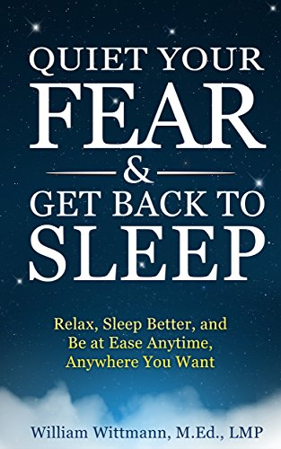 Quiet Your Fear & Get Back to Sleep: Relax, Sleep Better, and Be at Ease Anytime, Anywhere You Want (English Edition)