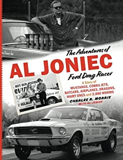 The Adventures of Al Joniec, Ford Drag Racer: A Story of Mustangs, Cobra Jets, Batcars, Airplanes, Dragons, Hairy Ones and 2,000 Worms