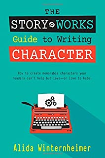 The Story Works Guide to Writing Character: How to create characters your readers will love--or love to hate.