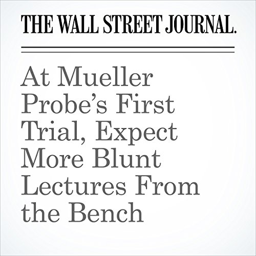 At Mueller Probe's First Trial, Expect More Blunt Lectures From the Bench copertina