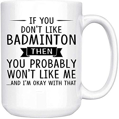 Taza de café de dos tonos con texto en inglés «If you not like badminton then you probablemente won't like me», regalo para bádminton blanco taza de café divertida 325 ml, porcelana, 15OZ