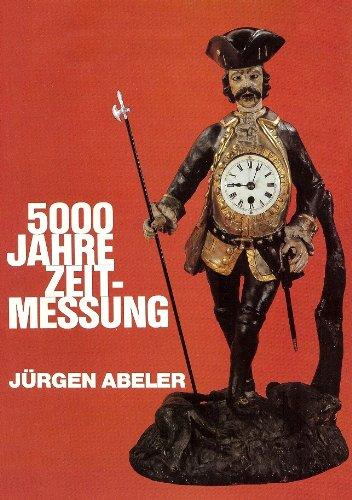 5000 [Fünftausend] Jahre Zeitmessung. Dargestellt an den Uhren des Wuppertaler Uhrenmuseums und der J. und G. Abeler Uhrenwanderausstellung.