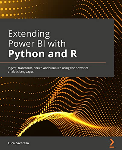 Extending Power BI with Python and R: Ingest, transform, enrich and visualize using the power of analytic languages (English Edition)