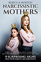 Narcissistic Mothers: How to Survive a Narcissistic Mother and Quickly Recover from CPTSD and Emotional Abuse - 9 Surprising Signs that Your Parents Are Narcissists