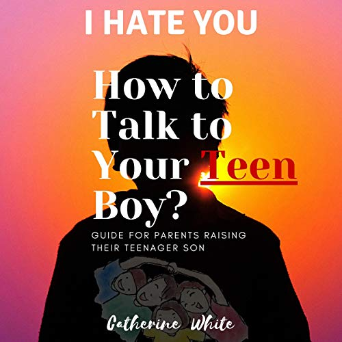 Couverture de I Hate You! How to Talk to Your Teen Boy?: Guide for Parents Raising Their Teenage Son.