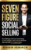 Seven Figure Social Selling: Over 400 Pages of Proven Social Selling Scripts, Strategies, and Secrets to...