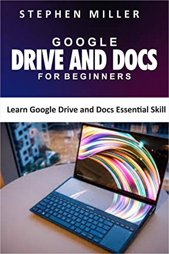 GOOGLE DRIVE AND DOCS FOR BEGINNERS : Learn Google Drive and Docs Essential Skill (English Edition)