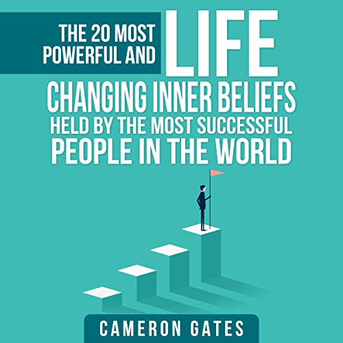 The 20 Most Powerful and Life Changing Inner Beliefs Held by the Most Successful People in the World (Billionaire Habits, Advice, Mindset, Self Help and Motivation) audiobook cover art