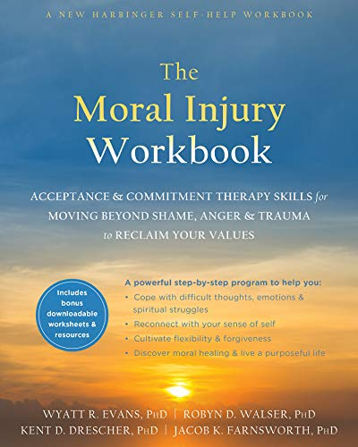 The Moral Injury Workbook: Acceptance and Commitment Therapy Skills for Moving Beyond Shame, Anger,